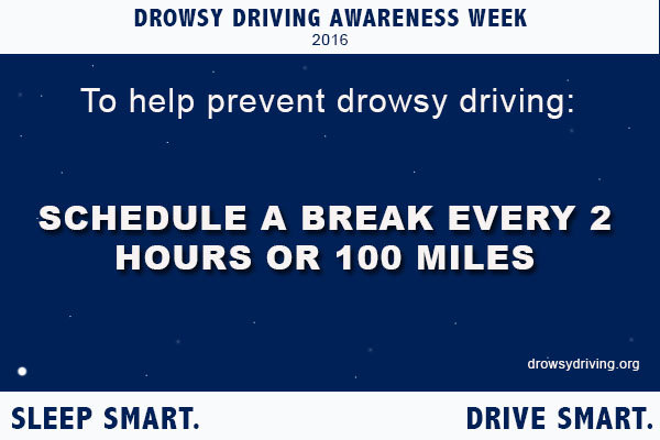 To help prevent drowsy driving, schedule a break every 2 hours or 100 miles