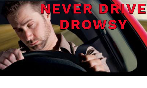 Never drive drowsy.