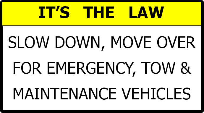 It's the law - slow down, move over for tow, emergency and maintenance vehicles.