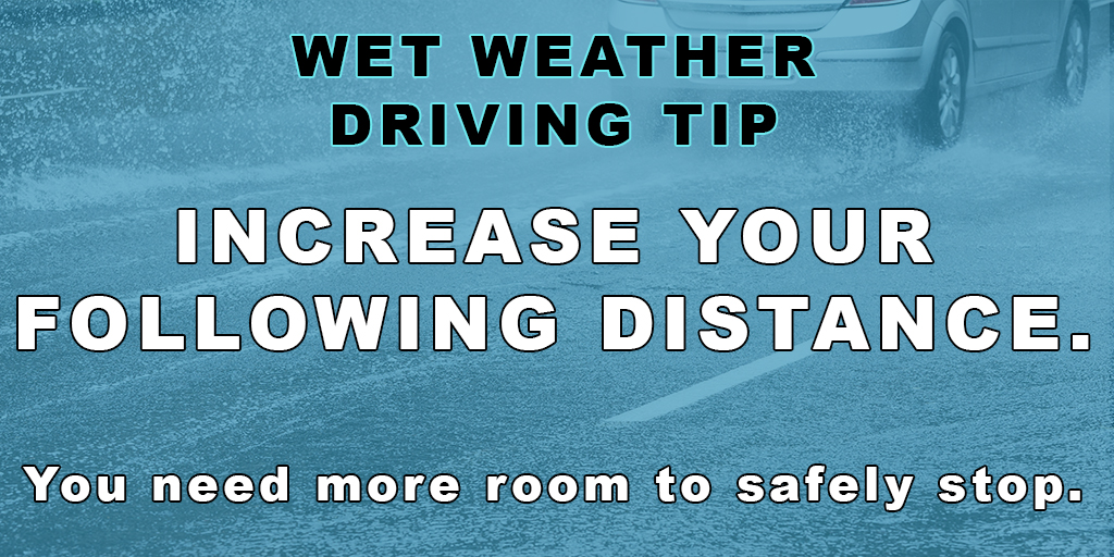 Wet Weather Driving Tip - Increase your following distance. You need more room to safely stop.
