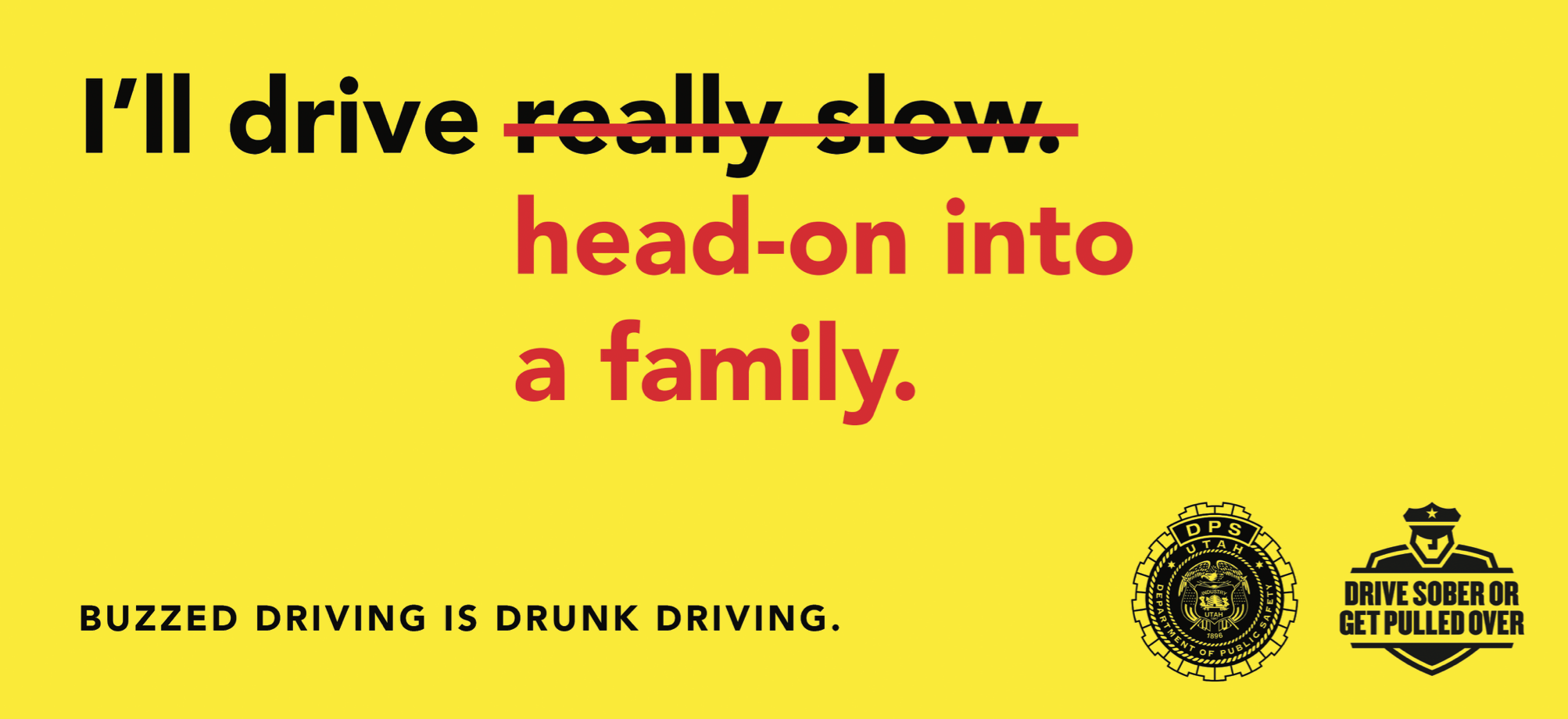 """Buzzed Driving is drunk driving - billboard with message """"I'll drive really slow"""" crossed out to read """"I'll drive head-on into a family"""""""