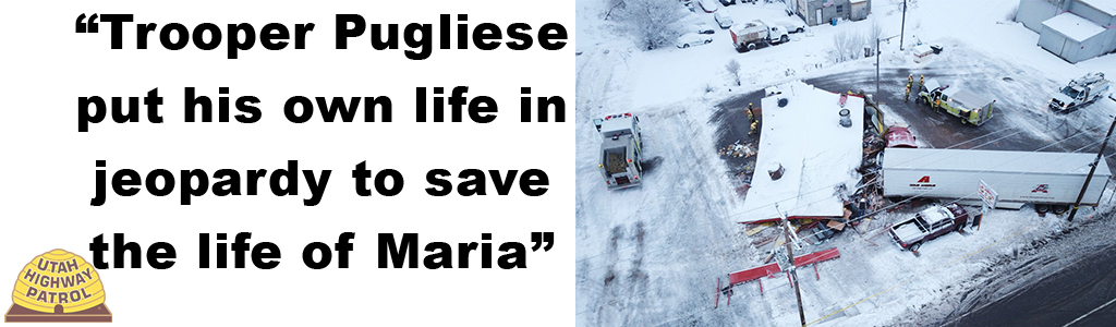 Trooper Pugliese put his own life in jeopardy to save the life of Maria.
