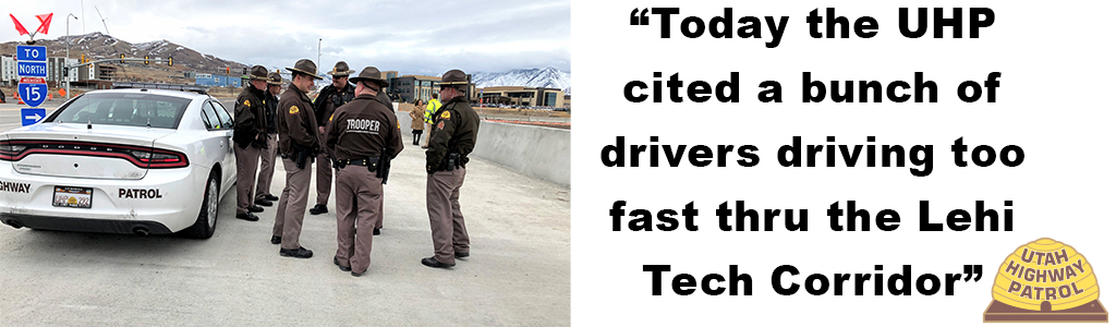 Today UHP cited a bunch of drivers driving too fast through the Lehi Tech Corridor