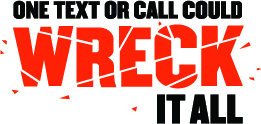 One text or call could wreck it all logo