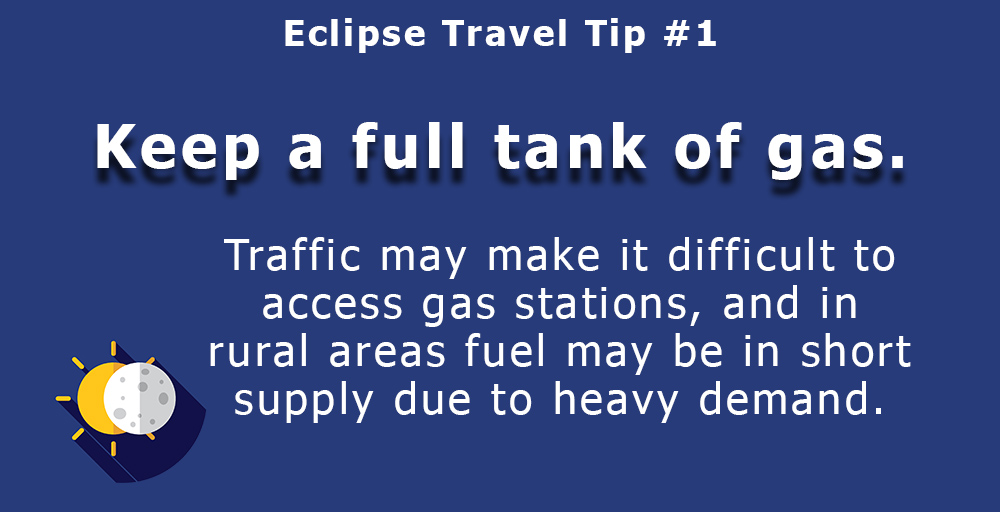 Keep a full tank of gas. Traffic may make it difficult to access gas stations, and in rural areas fuel may be in short supply due to heavy demand.