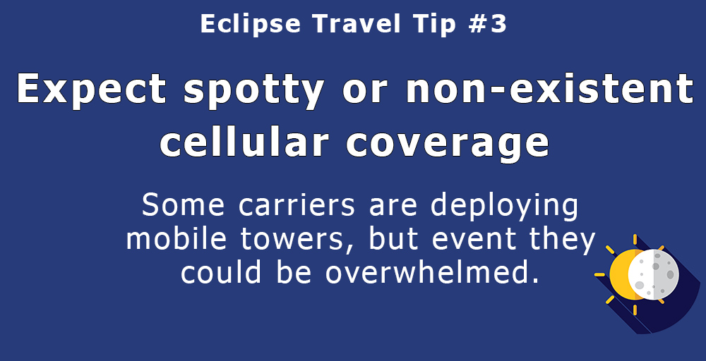 Expect spotty or nonexistent cellular coverage.