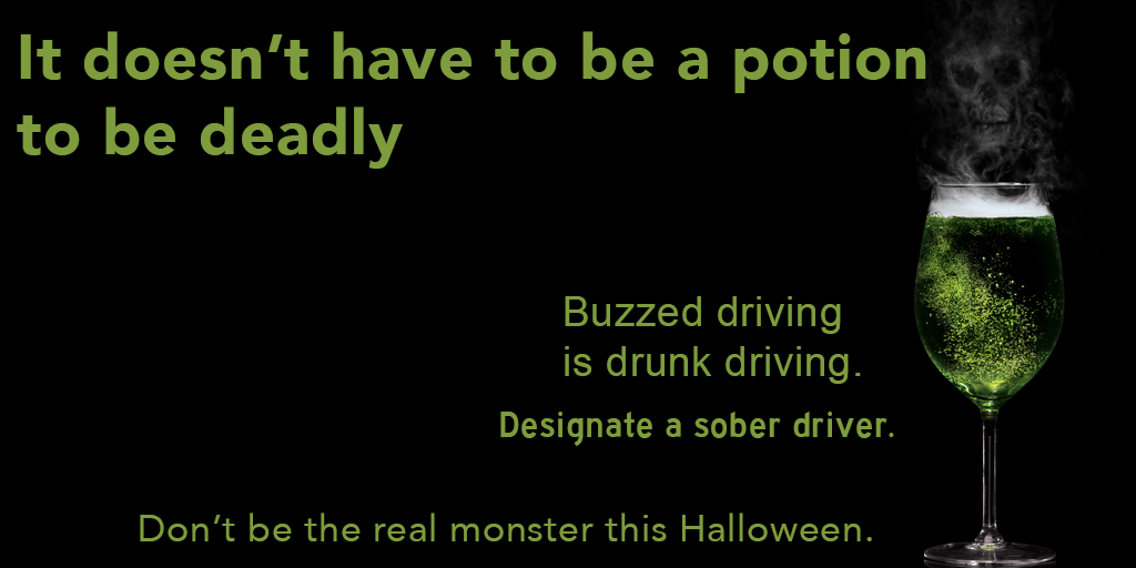 It doesn't have to be a potion to be deadly. Buzzed driving is drunk driving. Designate a sober driver. Don't be the real monster this Halloween.